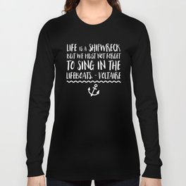 Life Is A Shipwreck Quote Long Sleeve T-shirt