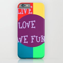 Live, love, have fun multicolor play iPhone Case
