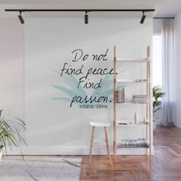 Do not find peace, find passion   Mara Dyer by Michelle Hodgkin Wall Mural