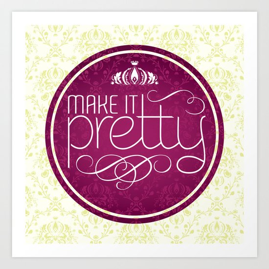 Make it Pretty Art Print