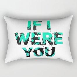 If I were you... Rectangular Pillow