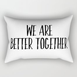 We are better together Rectangular Pillow