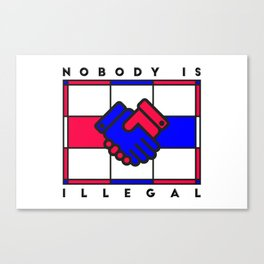 Nobody is illegal Canvas Print
