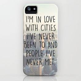 I'M IN LOVE WITH CITIES I'VE NEVER BEEN TO AND PEOPLE I'VE NEVER MET. iPhone Case
