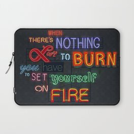 When there's nothing left to burn. Laptop Sleeve