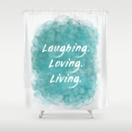 Laughing. Loving. Living. (white on teal blue) Shower Curtain