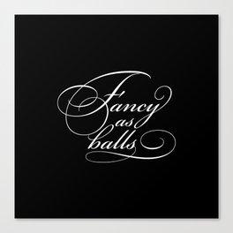"""Fancy as balls"" Black Canvas Print"