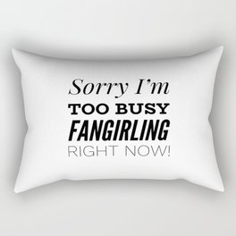 Sorry I'm Too Busy Fangirling Right Now! Rectangular Pillow