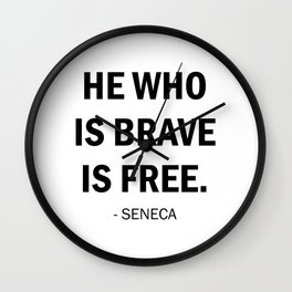 He who is brave is free - Seneca Wall Clock
