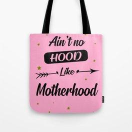 Ain't no hood like motherhood funny quote Tote Bag