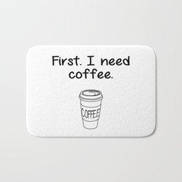 First. I need coffee. Bath Mat