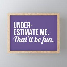 Underestimate Me That'll Be Fun (Ultra Violet) Framed Mini Art Print