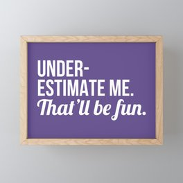 Underestimate Me That'll Be Fun (Ultra Violet) Framed Mini Art Print