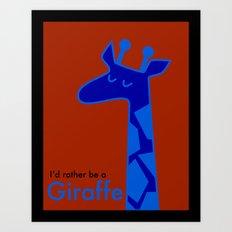 I'd Rather Be a Giraffe Art Print