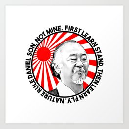 """Mr Miyagi said: """"First learn stand, then learn fly. Nature rule Daniel son, not mine"""" Art Print"""