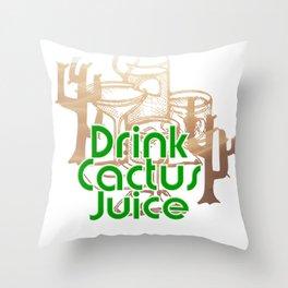 Drink Cactus Juice Throw Pillow