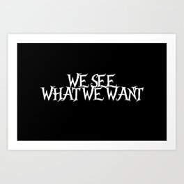 We see what we want Art Print