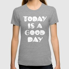 Today Is A Good Day! T-shirt