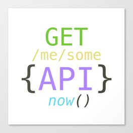 GET me some apis now Canvas Print