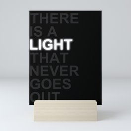 THERE IS A LIGHT THAT NEVER GOES OUT Mini Art Print