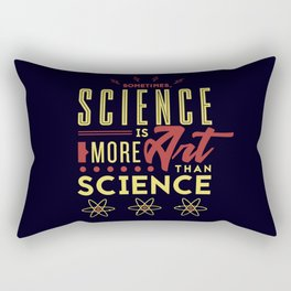 Sometimes, Science Is More Art Than Science Rectangular Pillow