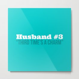 Husband #3 - Third Time's A Charm Metal Print