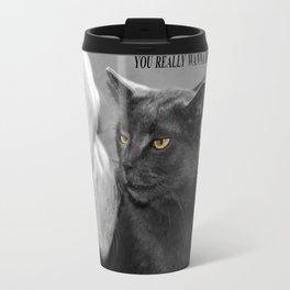 You really wanna do this? Travel Mug