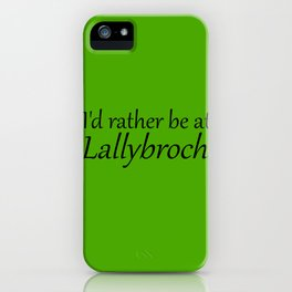 I'd Rather Be At Lallybroch iPhone Case