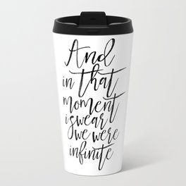 and in that moment i swear we were infinite, gift for her,valentines day,love quote,typography art Travel Mug