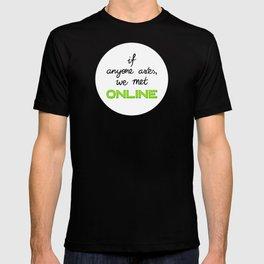If Anyone Asks, We Met Online (Circle) T-shirt
