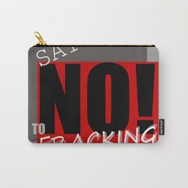 Say NO! to fracking Carry-All Pouch