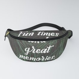 Fun times and great memories Typography Fanny Pack