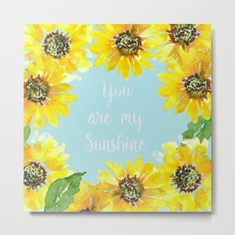 You Are My Sunshine with Sunflowers Metal Print