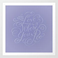 Love Where You Poo - Periwinkle Art Print