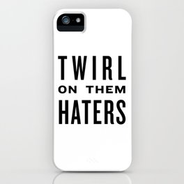 Twirl on them Haters - Black on White iPhone Case