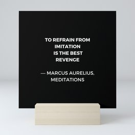 Stoic Wisdom Quotes - Marcus Aurelius Meditations - To refrain from imitation is the best revenge Mini Art Print