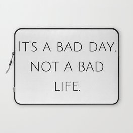 It's a bad day, not a bad life. Laptop Sleeve