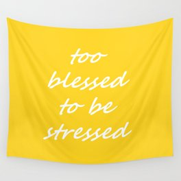too blessed to be stressed - yellow Wall Tapestry