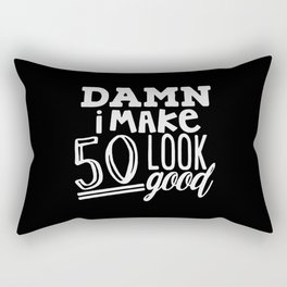 Damn I make 50 Look good Rectangular Pillow