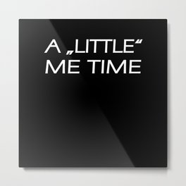 A Little Me Time Funny Sayings Gift Metal Print