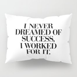 I Never Dreamed Of Success I Worked For It black and white typography poster design home wall decor Pillow Sham