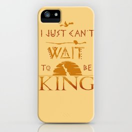 I just can't WAIT to be king iPhone Case