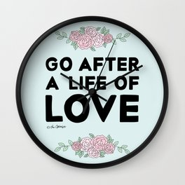 Go After A Life Of Love Wall Clock