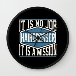 Hairdresser  - It Is No Job, It Is A Mission Wall Clock