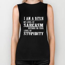 I am a bitch my level of sarcasm depend on your level of stupidity offensive Biker Tank