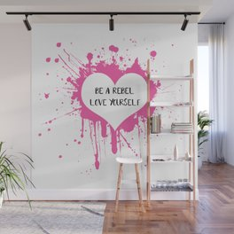 Be a Rebel.... Love Yourself Wall Mural
