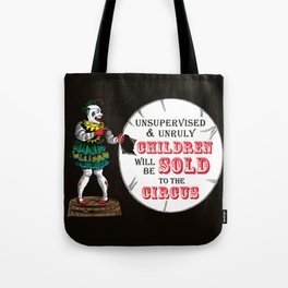 Unsupervised and Unruly Children will be Sold to the Circus Tote Bag