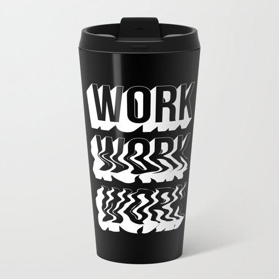 WORK WORK WORK Metal Travel Mug