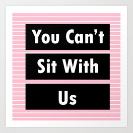 You Can't With Us! Art Print