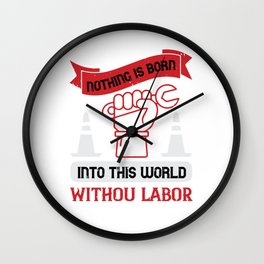 Nothing is born into this world without labor Wall Clock
